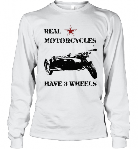 Real Motorcycles Have 3 Wheels T-Shirt Long Sleeved T-shirt
