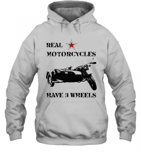 Real Motorcycles Have 3 Wheels T-Shirt Unisex Hoodie