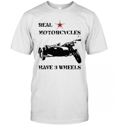 Real Motorcycles Have 3 Wheels T-Shirt