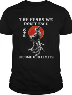 Samurai The fears we dont face become our limits Sunset shirt