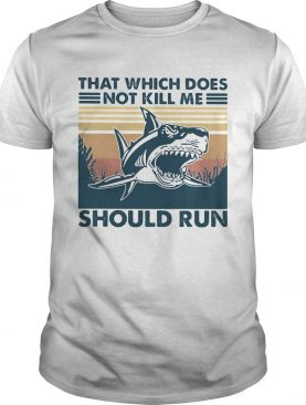 Shark that which does not kill me should run vintage retro shirt