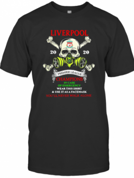 Skull Liverpool Premier League Champions In Case Of Emergency Wear This And Use It As A Facemask You'Ll Never Walk Alone T-Shirt