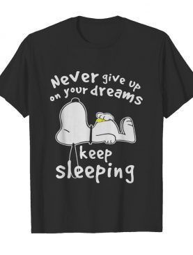 Snoopy never give up on your dreams keep sleeping shirt