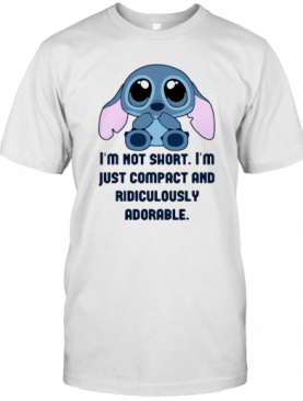 Stitch I'M Not Short Im Just Compact And Ridiculously T-Shirt