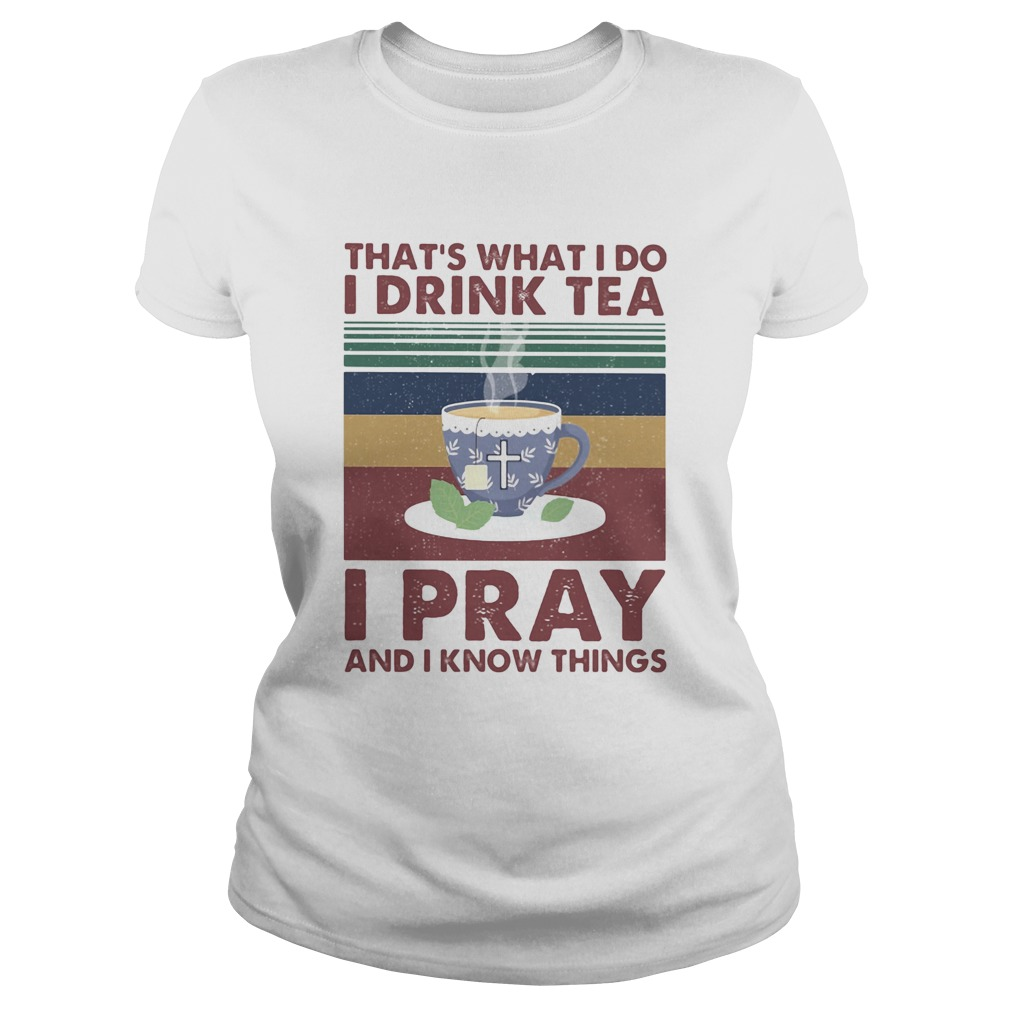 Thats what I do I drink tea I pray and I know things vintage retro  Classic Ladies
