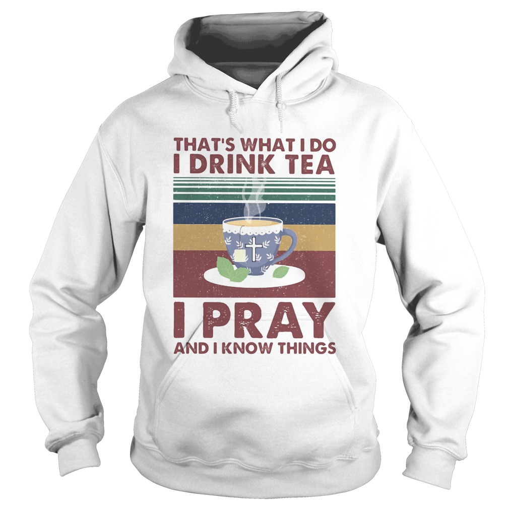 Thats what I do I drink tea I pray and I know things vintage retro  Hoodie