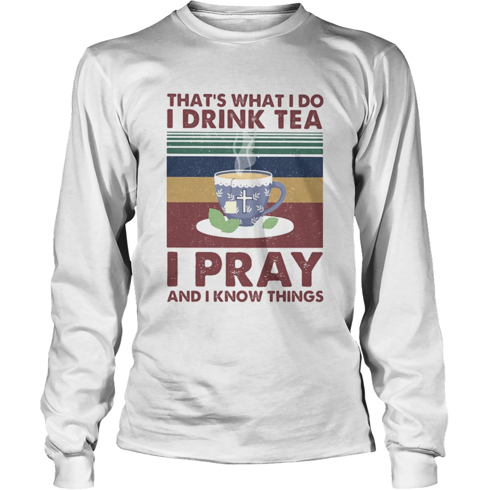 Thats what I do I drink tea I pray and I know things vintage retro  Long Sleeve