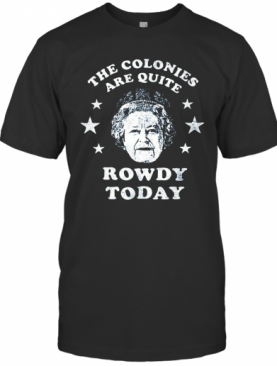 The Colonies Are Quite Rowdy Today Stars T-Shirt