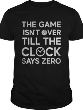 The game isnt over till the clock says zero basketball shirt