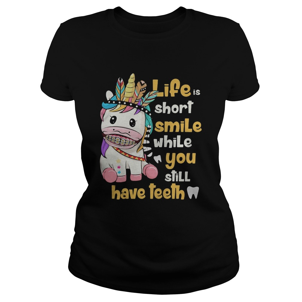 Unicorn native life is short smile while you still have teeth  Classic Ladies