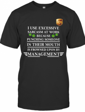 Ups I Use Excessive Sarcasm At Work Because Punching Someone In Their Mouth Is Frowned Upon By Management Covid 19 T-Shirt