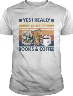 Yes I Really Do Need These Book Coffee Vintage Retro shirt
