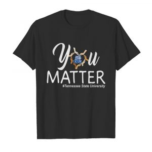 You matter tennessee state university heart black lives matters shirt