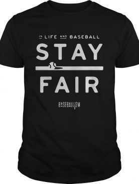 in life and baseball stay fair shirt