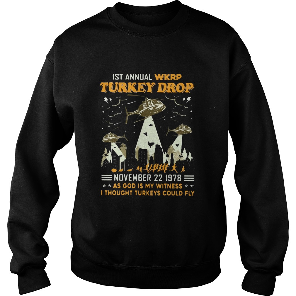 1st Annual Wkrp Turkey Drop November 22 1978 As God Is My Witness I Thought Turkeys Could Fly  Sweatshirt