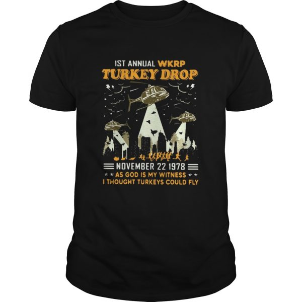1st Annual Wkrp Turkey Drop November 22 1978 As God Is My Witness I Thought Turkeys Could Fly shirt