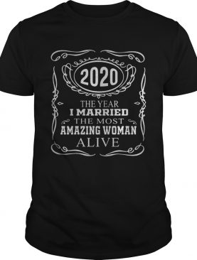 2020 the year i married the most amazing woman alive star shirt