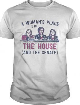 A womans place is in the house and the senate white shirt