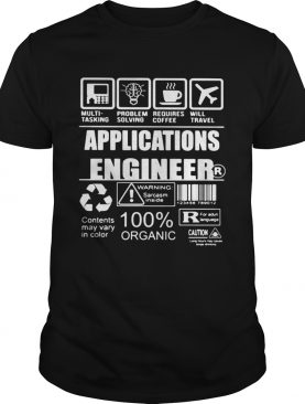 Application engineer warning sarcasm inside contents may vary in color 100 organic shirt