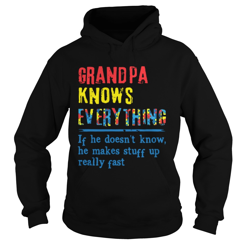 Autism Grandpa Knows Everything If He DoesnT Know He Makes Stuff Up Really Fast  Hoodie