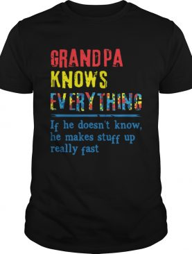 Autism Grandpa Knows Everything If He DoesnT Know He Makes Stuff Up Really Fast shirt