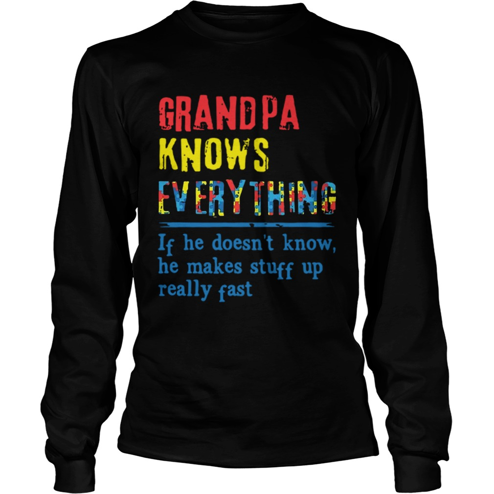 Autism Grandpa Knows Everything If He DoesnT Know He Makes Stuff Up Really Fast  Long Sleeve