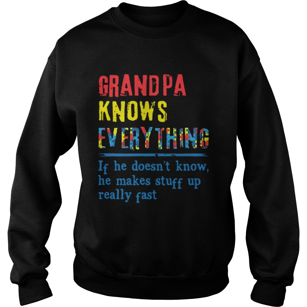 Autism Grandpa Knows Everything If He DoesnT Know He Makes Stuff Up Really Fast  Sweatshirt
