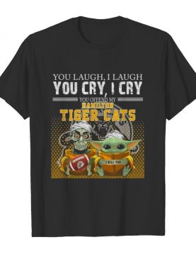 Baby yoda super you laugh i laugh you cary i cry you offended my hamilton tiger cats i kill you shirt