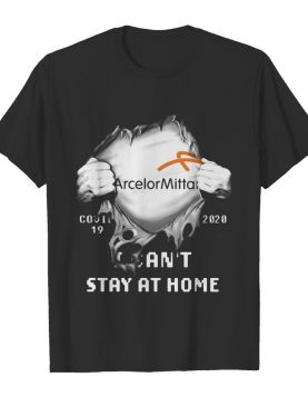 Blood insides arcelormittal covid-19 2020 i can't stay at home shirt
