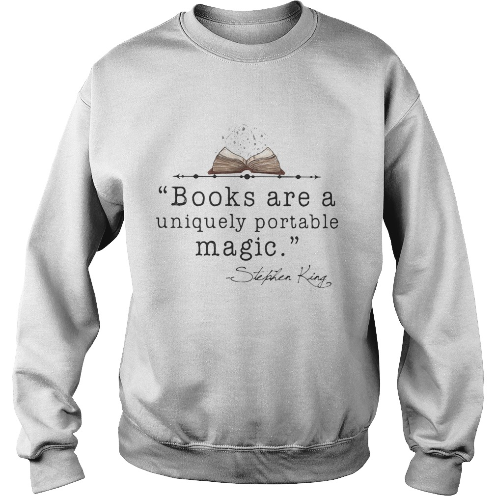 Books Are A Uniquely Portable Magic Stephen King  Sweatshirt