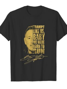 Bruce springsteen tramps like us baby we were born to run signature shirt