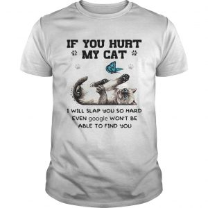 Butterfly if you hurt my cat i will slap you so hard even google wont be able to find you shirt