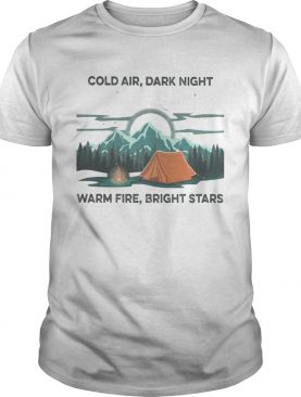 Camping Cold air Dark night Warm fire Bright stars shirt