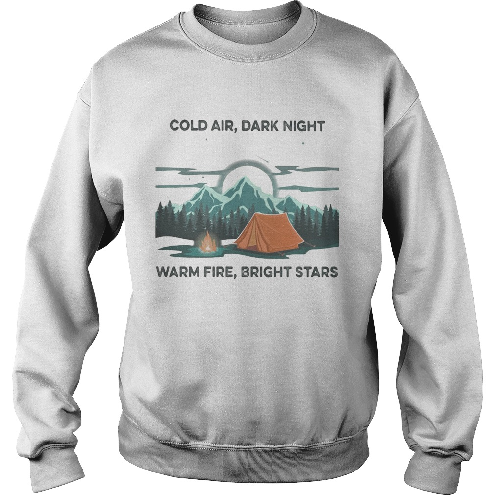 Camping Cold air Dark night Warm fire Bright stars  Sweatshirt