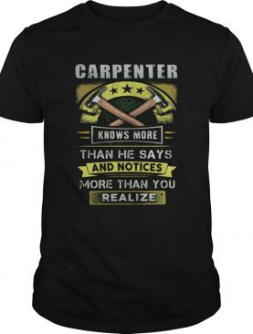 Carpenter knows more than he says and notices more than you realize shirt