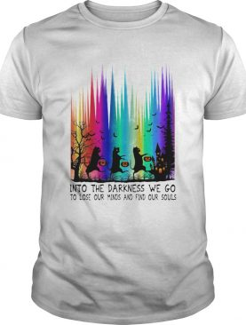 Cats into the darkness we go to lose our minds and find our souls shirt