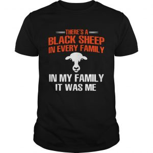 Cow theres a black sheep in every family in my family it was me shirt