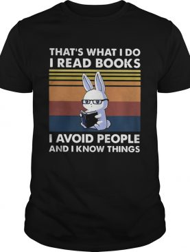 Cute Bunny Thats What I Do I Read Books I Avoid People And I Know Things Vintage shirt