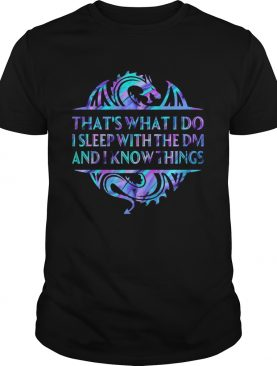 Dragon Thats What I Do I Sleep With The DM And I Know Things shirt