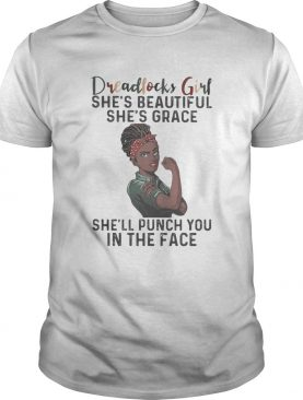 Dreadlocks girl shes beautiful shes grace shell punch you in the face shirt