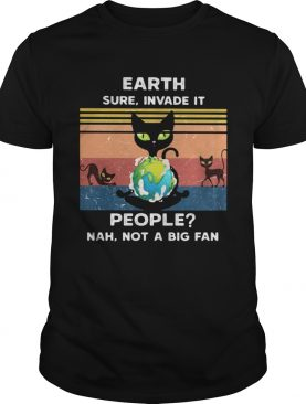 Earth Sure Invade It People Nah Not A Big Fan Cat Earth Vintage Ret shirt