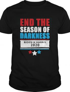 End The Season Of Darkness Biden And Harris 2020 shirt
