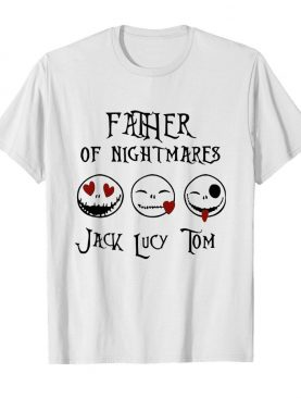 Father of nightmare jack lucy tom shirt