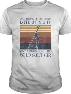 Girl Surfer She Dreams Of The Ocean Late At Night And Longs Or The Wild Salt Air Vintage Retro shir