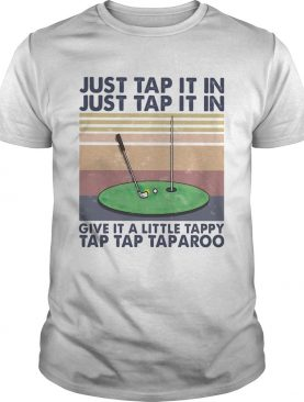Golf just tap it in give it a little tappy tap tap taparoo vintage retro shirt