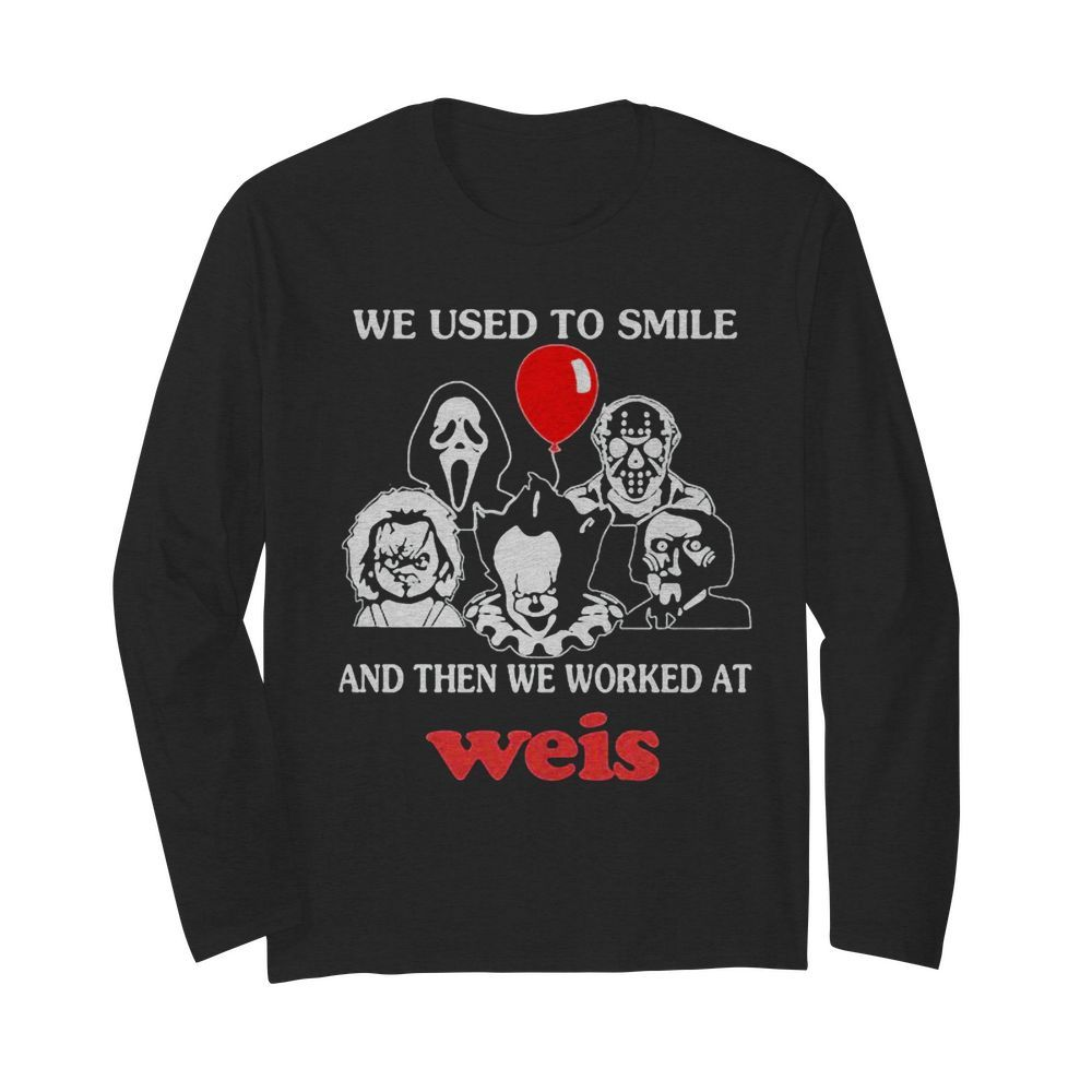Halloween horror characters we used to smile and then we worked at weis  Long Sleeved T-shirt
