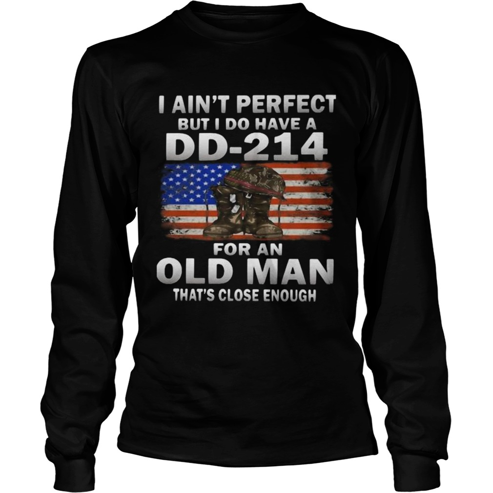 I Aint Perfect But I Do Have A DD214 For An Old Man Thats Close Enough  Long Sleeve