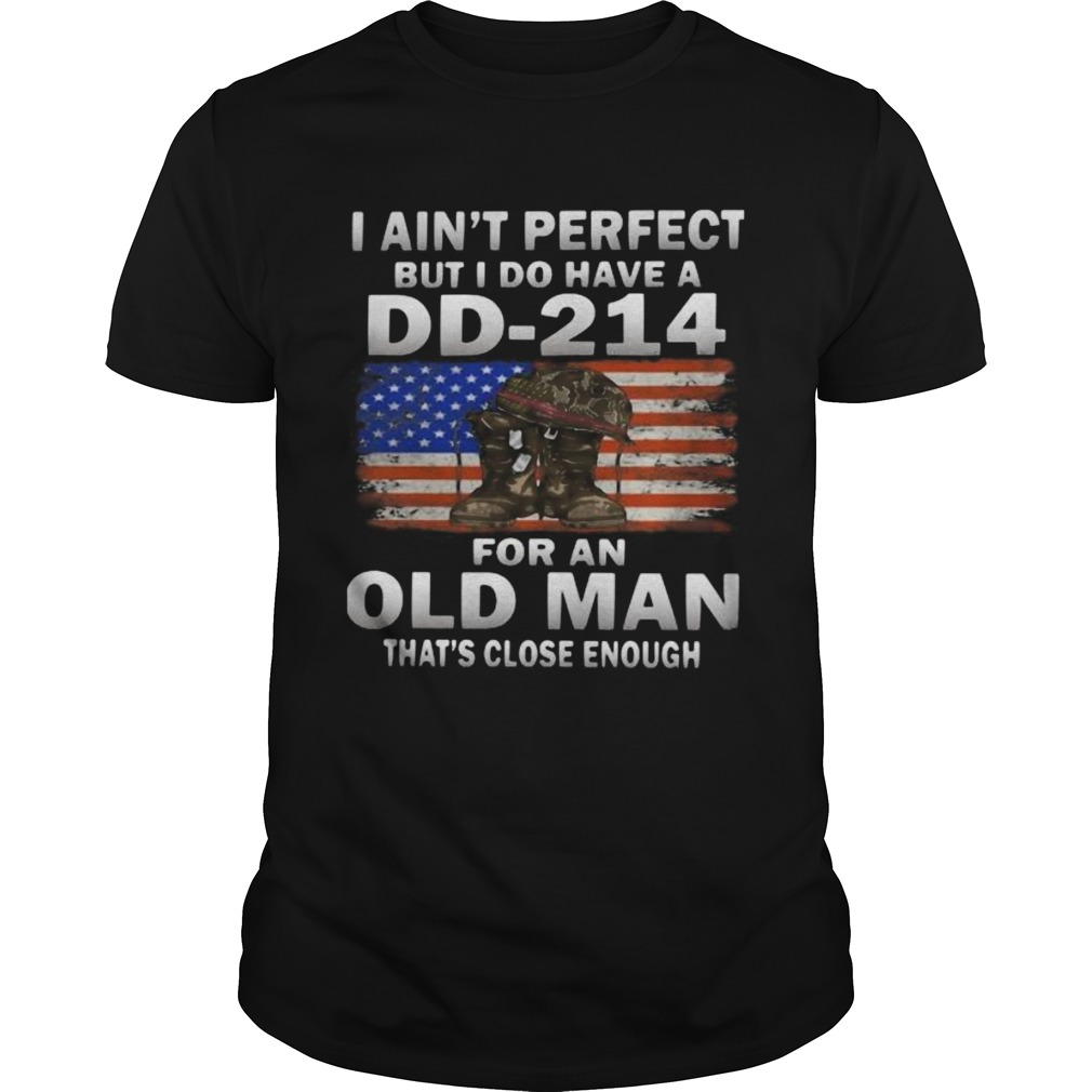 I Aint Perfect But I Do Have A DD214 For An Old Man Thats Close Enough  Unisex