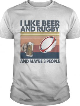 I Like Beer And Rugby And Maybe 3 People Vintage shirt