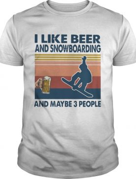 I Like Beer And Snowboarding And Maybe 3 People Vintage shirt